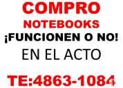 Compro notebooks y netbooks ¡¡ funcionen o no!!  te:4863-1084