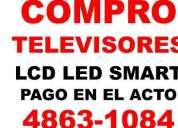 Compro televisores led lcd smart en el acto 4863-1084