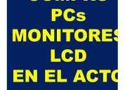 Compro pcs y  monitores lcd en el acto 4863-1084