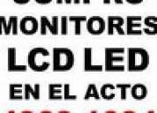Compro monitores lcd led en el acto te:4863-1084
