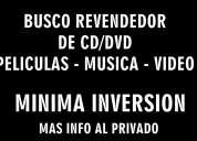 Busco revendedor de peliculas/musica/video cd/dvd